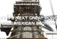 Is Mexico World's Next Great Power - Inside Mexican Economy