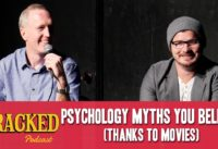 Psychology Myths You Believe (Thanks To Movies) - The Cracked Podcast