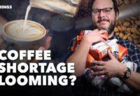 Coffee Shortage Looming?
