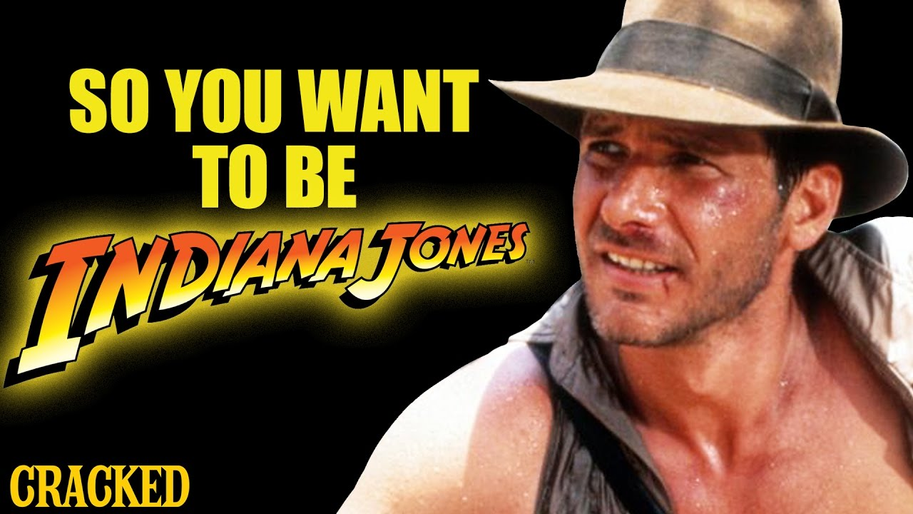 So You Want To Be INDIANA JONES
