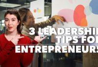 3 Leadership Tips for Entrepreneurs