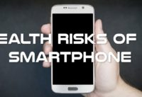 Risks of Smartphones: How Dangerous Are Smartphones for Your Health?
