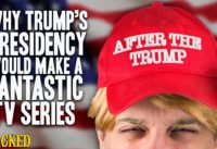 Why Trump's Presidency Would Make A Fantastic TV Series - After The Trump #1