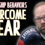 Leadership Behaviors: Overcome Fear