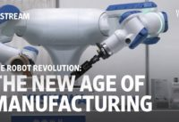 The Robot Revolution: The New Age of Manufacturing   Moving Upstream