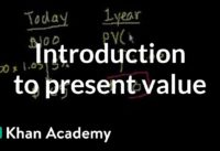 Introduction to present value   Interest and debt   Finance & Capital Markets   Khan Academy