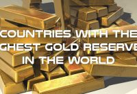 Who Owns the Gold? Countries with Largest Gold Reserves in the World