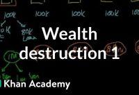 Wealth destruction 1 | Finance & Capital Markets | Khan Academy