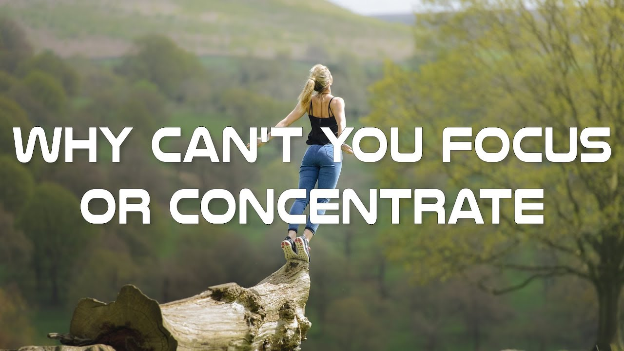 Problems with Focusing and Concentration