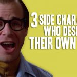 3 Side Characters Who Deserve Their Own Movie - Obsessive Pop Culture Disorder