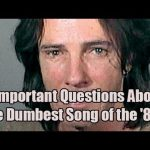 4 Important Questions About the Dumbest Song of the '80s | Obsessive Pop Culture Disorder