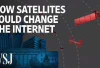 How New Satellites Could Change the Internet | WSJ