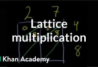 Lattice multiplication   Multiplication and division   Arithmetic   Khan Academy