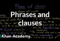 Phrases and clauses | Syntax | Khan Academy