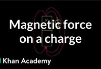 Magnetic force on a charge   Physics   Khan Academy